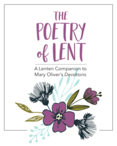 The Poetry of Lent: A Lenten Companion to Mary Oliver's Devotions